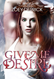 Give Me Desire: Reason Series #3 (The Reason Series)