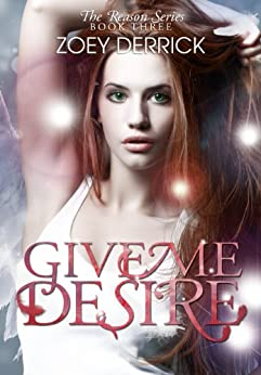 Give Me Desire: Reason Series #3 (The Reason Series) by [Derrick, Zoey]
