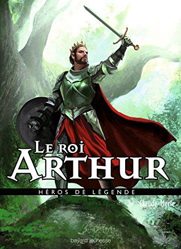 Le roi Arthur par Claude Merle