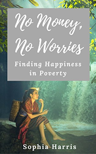 No Money, No Worries: Finding Happiness in Poverty (English Edition)