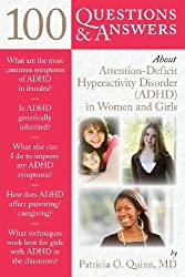 100 Questions & Answers About Attention Deficit Hyperactivity Disorder (ADHD) In Women And Girls by Dr. Patricia Quinn (2010-11-03)