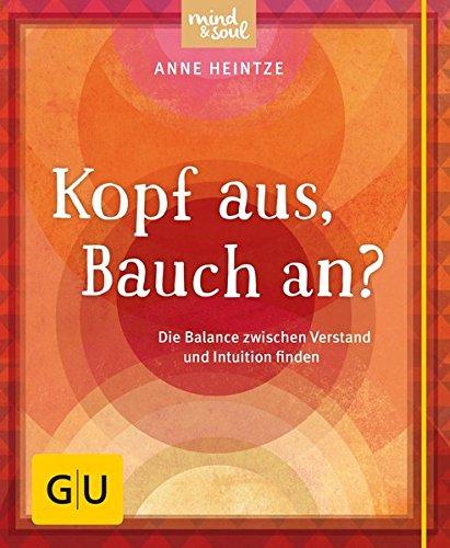Kopf aus, Bauch an?: Die Balance zwischen Verstand und Intuition finden (GU Mind & Soul Kleiner Coach) -