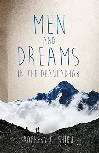 Men and Dreams in the Dhauladhar by [Shibu, Kochery C]