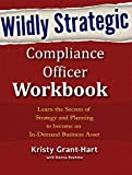 Wildly STRATEGIC Compliance Officer Workbook: Learn the Secrets of Strategy and Planning to become an In-Demand Business Asset (English Edition)
