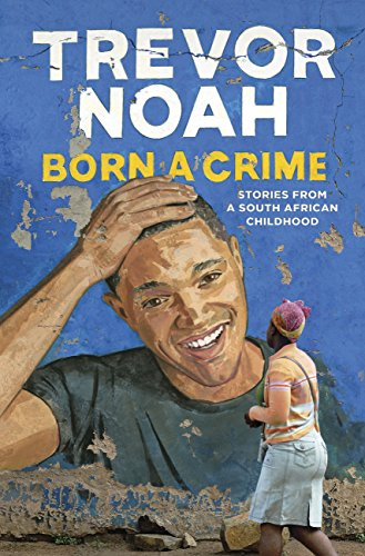 Born A Crime: Stories from a South African Childhood (English Edition) por Trevor Noah