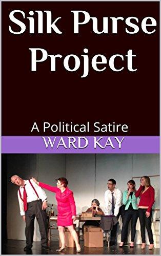 Silk Purse Project A Political Satire Ebook Ward Kay Amazon In