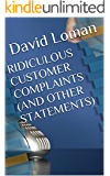 Ridiculous Customer Complaints (and other statements) (English Edition)