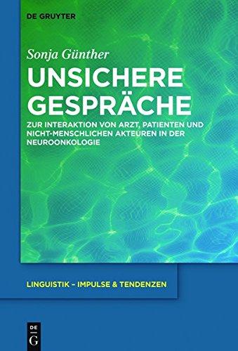 Unsichere Gespräche: Zur Interaktion von Arzt, Patienten und nicht-menschlichen Akteuren in der Neuroonkologie (Linguistik – Impulse & Tendenzen)