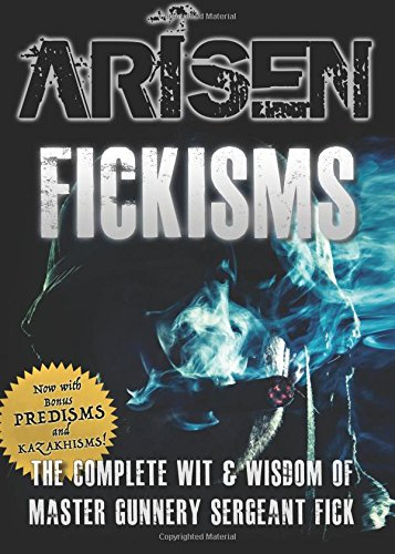 ARISEN : Fickisms: The Complete Wit & Wisdom of Master Gunnery Sergeant Fick
