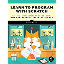 Learn to Program with Scratch: A Visual Introduction to Programming with Games, Art, Science and Math