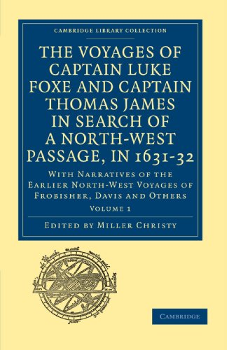 The Voyages of Captain Luke Foxe and Captain Thomas James in Search of a Nort-West Passage, in 1631-32: With Narratives of the Earlier North-West ... Library Collection - Hakluyt First Series) (Miller Christy Collection)