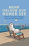 Mehr Urlaub auf hoher See: Heitere Kurzgeschichten rund um die Kreuzfahrt
