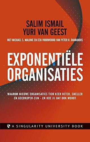 Exponentile organisaties: waarom nieuwe organisaties tien keer beter, sneller en goedkoper zijn - en hoe jij dat ook wordt by Salim Ismail (2015-02-27)