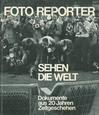 Foto reporter. Sehen die Welt. Dokumente aus 20 Jahren Zeitgeschehen.