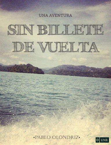 SIN BILLETE DE VUELTA: Una Aventura que te Empujará a Vivir tu verdadera Vida por Pablo Olóndriz Lázaro