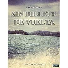 SIN BILLETE DE VUELTA: Una Aventura que te Empujará a Vivir tu verdadera Vida