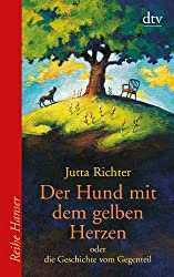 Der Hund mit dem gelben Herzen: oder die Geschichte vom Gegenteil (Reihe Hanser)