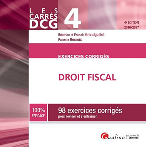 Droit fiscal DCG 4 : 98 exercices corrigés pour réviser et s'entraîner par Béatrice Grandguillot, Francis Grandguillot, Pascale Recroix