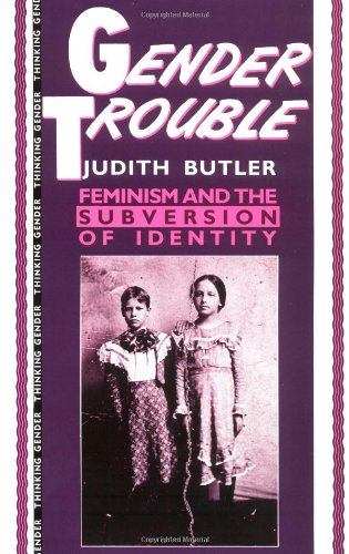 Gender Trouble: Feminism and the Subversion of Identity (Thinking Gender Series)