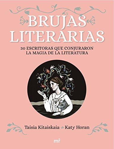 Brujas literarias: 30 escritoras que conjuraron la magia de la literatura (Martínez Roca) por Taisia Kitaiskaia