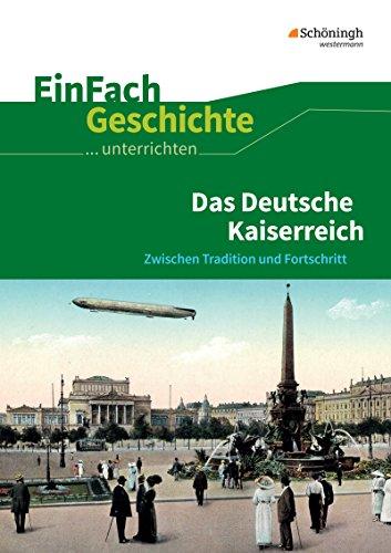 EinFach Geschichte ...unterrichten: Das Deutsche Kaiserreich: Zwischen Tradition und Fortschritt