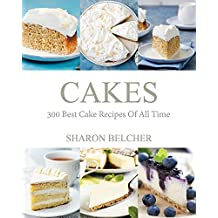 Cakes: 300 Best Cake Recipes Of All Time (Baking Cookbooks, Baking Recipes, Baking Books, Desserts, Cakes, Chocolate, Cupcakes, Cupcake Recipes Book 1) (English Edition)