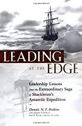 Leading at the Edge : Leadership Lessons from the Extraordinary Saga of Shackleton's Antarctic Expedition by Dennis N. T. Perkins (2000-05-05)