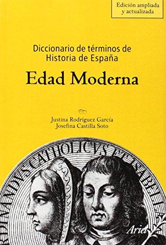 Diccionario de términos de Historia de España. Edad Moderna (Ariel Historia) por Josefina Castilla Soto