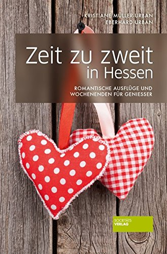 Preisvergleich Produktbild Zeit zu zweit in Hessen: Romantische Ausflüge und Wochenenden für Genießer