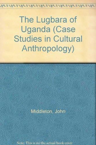 The Lugbara of Uganda (Case Studies in Cultural Anthropology) by John Middleton (1992-05-01)