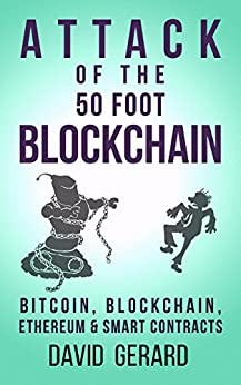 Attack of the 50 Foot Blockchain: Bitcoin, Blockchain, Ethereum & Smart Contracts by [Gerard, David]