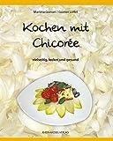 Kochen mit Chicorée: Vielseitig, lecker und gesund