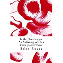 In the Bloodstream: An Anthology of Dark Fantasy and Horror by Eden Royce (2013-10-10)