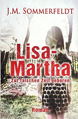 Lisa-Martha.: Zur falschen Zeit geboren.