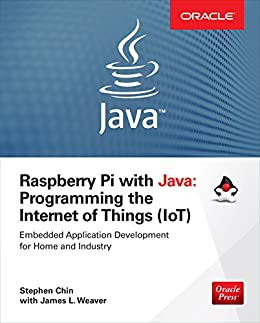 Raspberry Pi with Java: Programming the Internet of Things (IoT) (Oracle Press) par [Chin, Stephen, Weaver, James]
