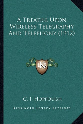 A Treatise Upon Wireless Telegraphy and Telephony (1912) a Treatise Upon Wireless Telegraphy and Telephony (1912)
