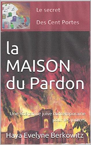 Couverture du livre La Maison du Pardon: Une littérature juive contemporaine pour les juniors (LE SECRET DES CENT PORTES t. 2)
