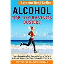 Addiction: Alcohol - Top Ten Cravings Busters: Best Seller. Proven Strategies to Stop Cravings. Be free of the wish to drink and quick to turn off feelings ... self talk. Book 2) (English Edition)