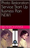 Photo Restoration Service Start Up Business Plan NEW! (English Edition)