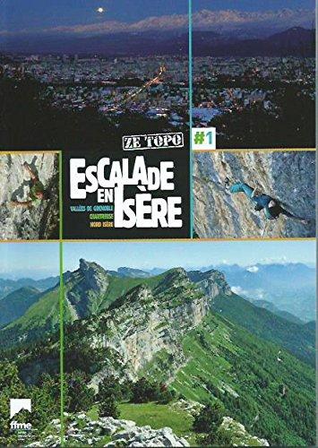 Escalade en Isère - Ze topo - Tome 1 : Grenoble Chartreuse Nord Isère par FFME (Flexibound)