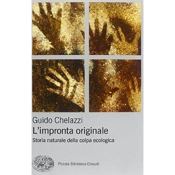 L'impronta Originale. Storia Naturale Della Colpa Ecologica