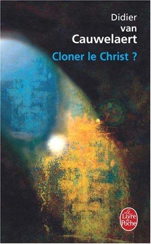 Cloner le Christ ? par Didier van Cauwelaert