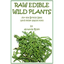 Raw Edible Wild Plants for the British Isles (and other places too)