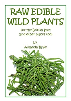 Raw Edible Wild Plants for the British Isles (and other places too) by [Rofe, Amanda]