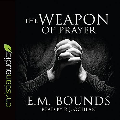The Weapon of Prayer - E.M. Bounds - Unabridged