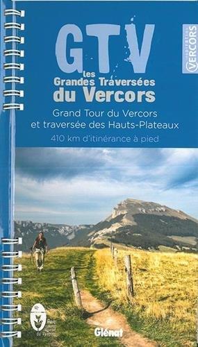 GTV les Grandes Traversées du Vercors: Grand Tour du Vercors et traversée des Hauts-Plateaux, 410 km d'itinérance à pied par Parc naturel régional du Vercors