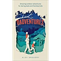tenty.co.uk Dadventures: Amazing Outdoor Adventures for Daring Dads and Fearless Kids