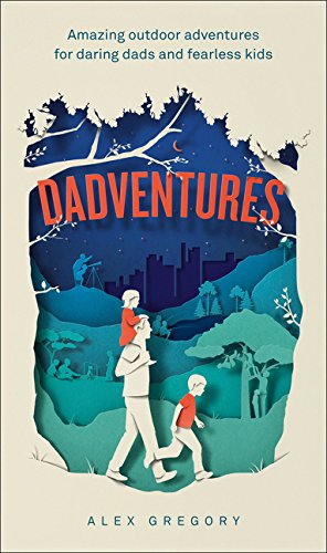 Dadventures: Amazing Outdoor Adventures for Daring Dads and Fearless Kids por Alex Gregory