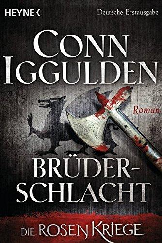 Iggulden, Conn: Brüderschlacht - - Die Rosenkriege