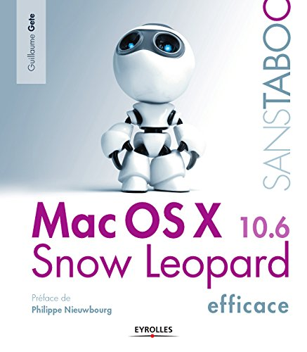 Mac OS X Snow Leopard efficace: Version 10.6 (Sans taboo)